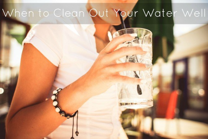 When to Clean Out Your Water Well